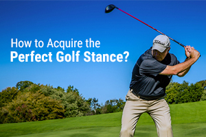 How to Acquire the Perfect Golf Stance?