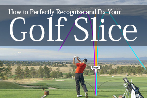 How to Perfectly Recognize and Fix Your Golf Slice