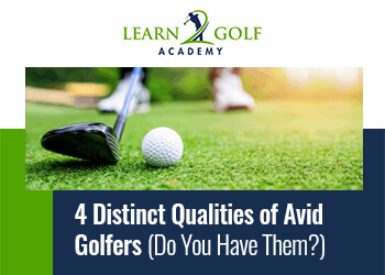 4 Distinct Qualities of Avid Golfers (Do You Have Them?)