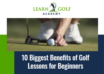 10 Biggest Benefits of Golf Lessons for Beginners
