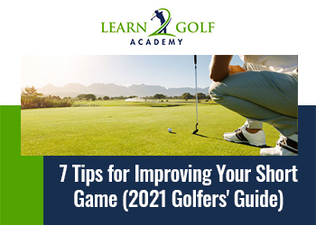 7 Tips for Improving Your Short Game (2021 Golfers' Guide)