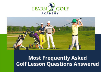 5 Most Frequently Asked Golf Lesson Questions Answered